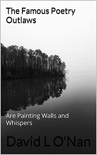 """Revised, Renewed version of """"The Famous Poetry Outlaws are Painting Walls  and Whispers"""" by David L O'Nan now out – Fevers of the Mind"""